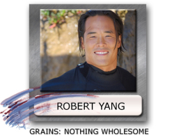 robert yang nutrition, are grains good for you, what are whole grains